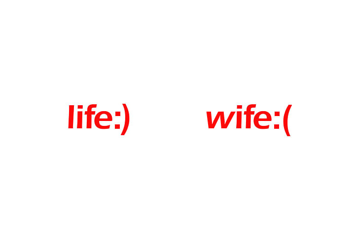 life:) or wife:(